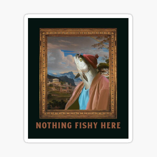 Nothing fishy here Sticker