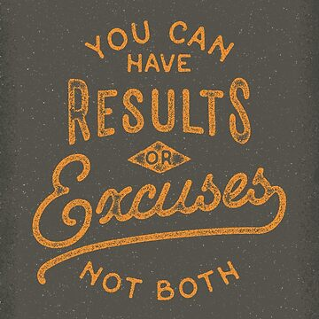 You Can Have Results Or Excuses Not Both by BeardyGraphics