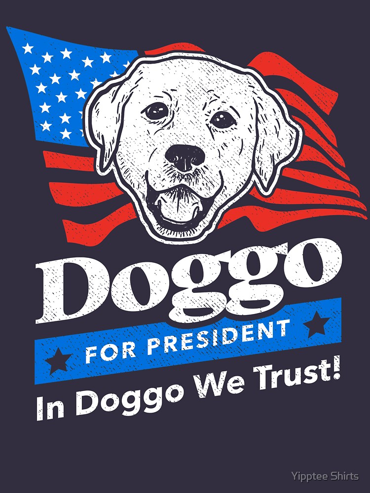 Doggo For President by dumbshirts