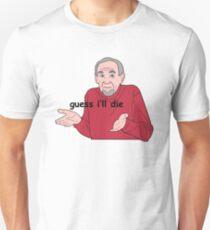 Guess I'll Die T-Shirt