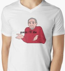 Guess I'll Die T-Shirt