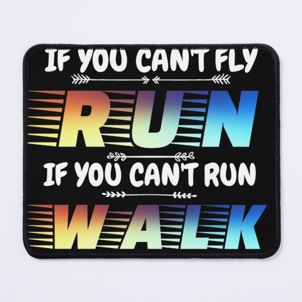 If you can't fly run it you can't run walk  Mouse Pad