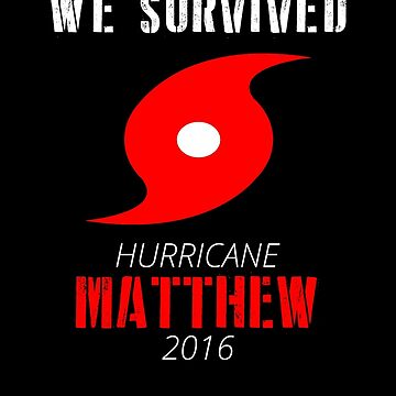 We Survived From Matthew Hurricane 2016 by mozarella-tees