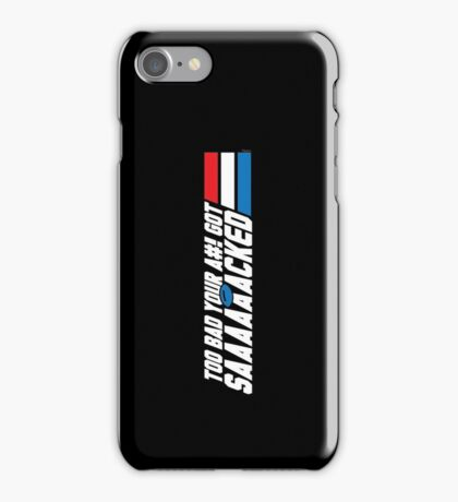 Too Bad Your Ass Got Sacked (SFW) iPhone Case/Skin