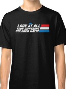 Look at All Your Different Colored Hats! Classic T-Shirt
