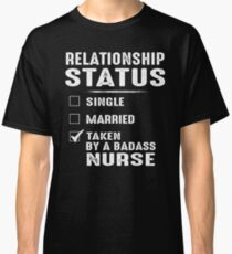 Relationship Status Taken By A Badass Nurse Classic T-Shirt