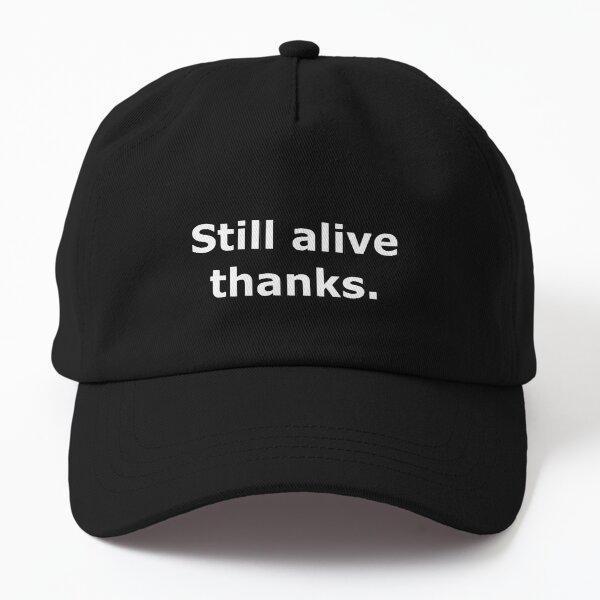 SMandH 1577 Still Alive Thanks 0001 Dad Hat