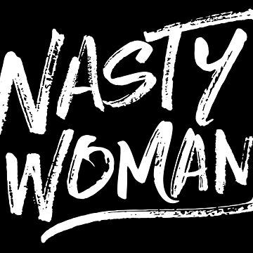 Nasty Woman - White by hattieandjane