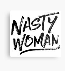 Nasty Woman - Black Metal Print