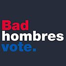Bad Hombres Vote by fishbiscuit
