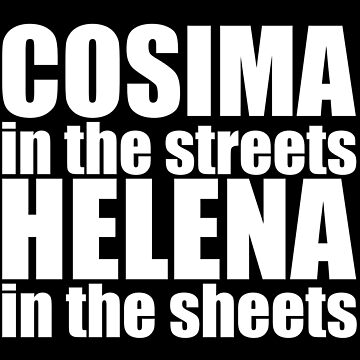 Orphan Black - Cosima in the streets, Helena in the sheets (white text) by belivet
