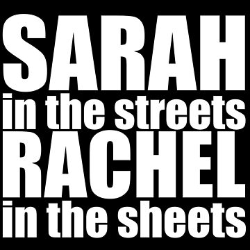 Orphan Black - Sarah in the streets, Rachel in the sheets (white text) by belivet