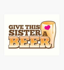 Give this sister a BEER Art Print