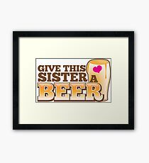 Give this sister a BEER Framed Print