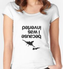 """""""Because I was inverted"""", Top Gun Inspired - BLACK VERSION Women's Fitted Scoop T-Shirt"""