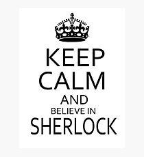 Keep Calm and believe in SHERLOCK Photographic Print