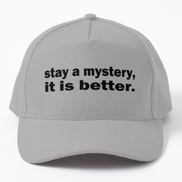 stay a mystery, it is better Baseball Cap