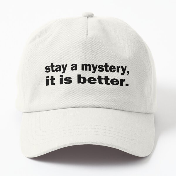 stay a mystery, it is better Dad Hat