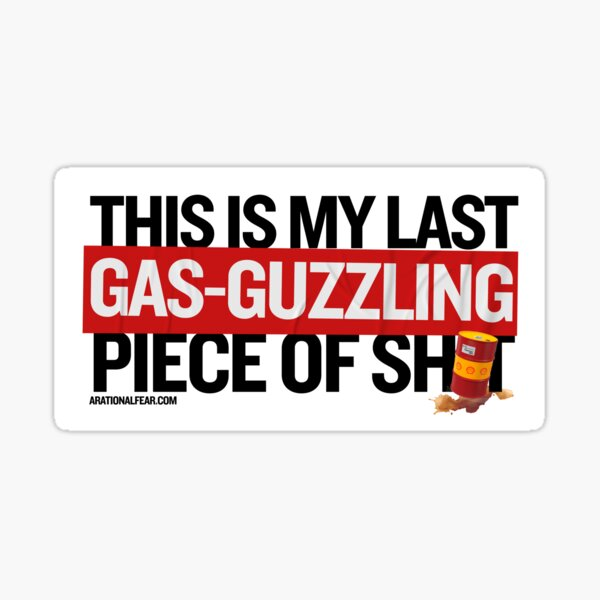 This Is My last Gas-Guzzling Piece of Sh*t — Funny Bumper Sticker Sticker