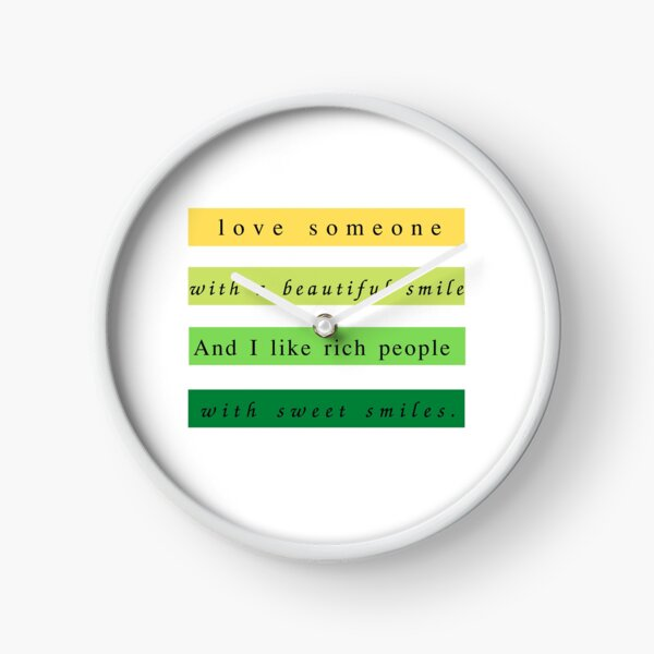 Love someone with abeautiful smile and I like rich people with sweet smiles. Clock