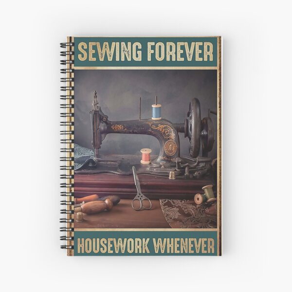 Sewing Forever housework whenever Spiral Notebook