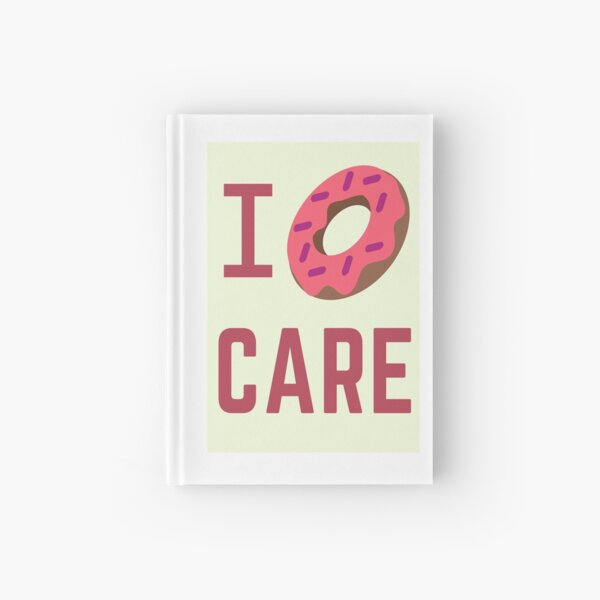 I Donut Care With The Negatives Hardcover Journal