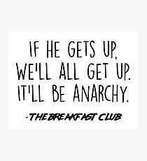 The Breakfast Club - It'll be anarchy Photographic Print
