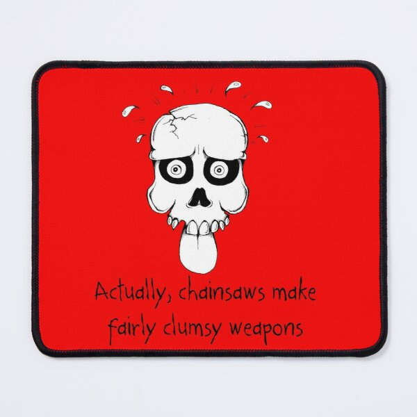 Famous Last Words: Chainsaws Mouse Pad