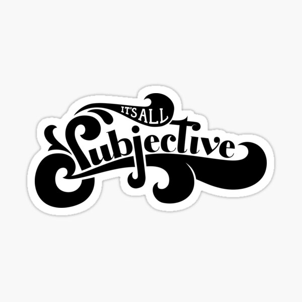 It's All Subjective Sticker