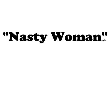 nasty woman  by tiaknight