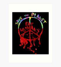 save the planet, EAT HIMANS - paint Art Print