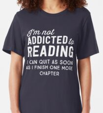 I'm not addicted to reading. I can quit as soon as I finish one more chapter Slim Fit T-Shirt