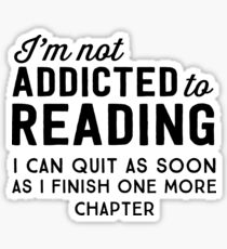 I'm not addicted to reading. I can quit as soon as I finish one more chapter Sticker