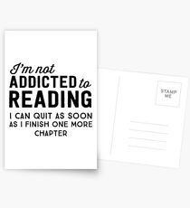 I'm not addicted to reading. I can quit as soon as I finish one more chapter Postcards