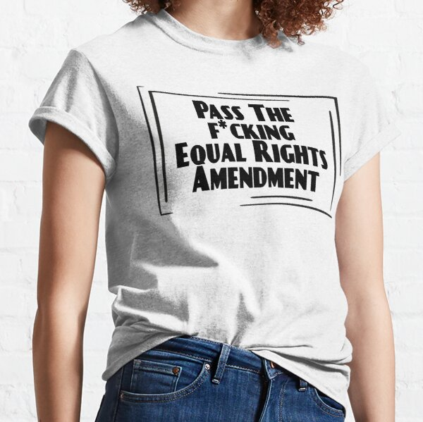 Pass The Equal Rights Amendment Women's Rights Classic T-Shirt