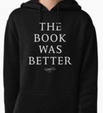 The book was better Pullover Hoodie