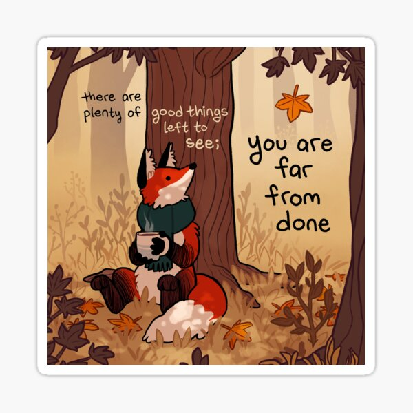 """""""You Are Far From Done"""" Autumn Forest Fox Sticker"""