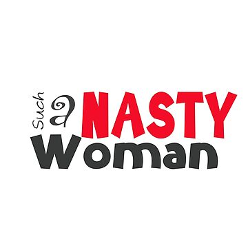 Such a Nasty Woman by LouiseGrant