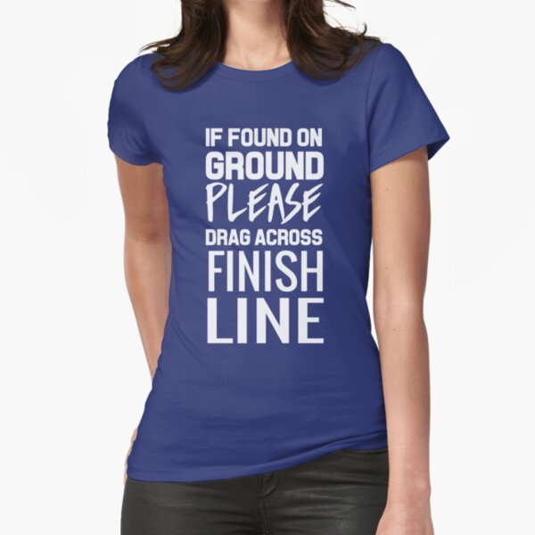 If found on ground please drag across finish line Fitted T-Shirt