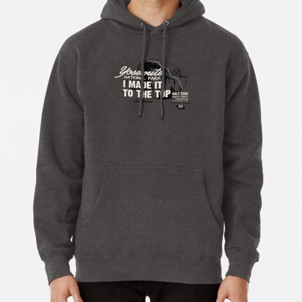 Yosemite National Park Half Dome California America IMITTT I Made It To The Top Pullover Hoodie