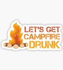 Let's Get Campfire Drunk Funny T Shirt Sticker