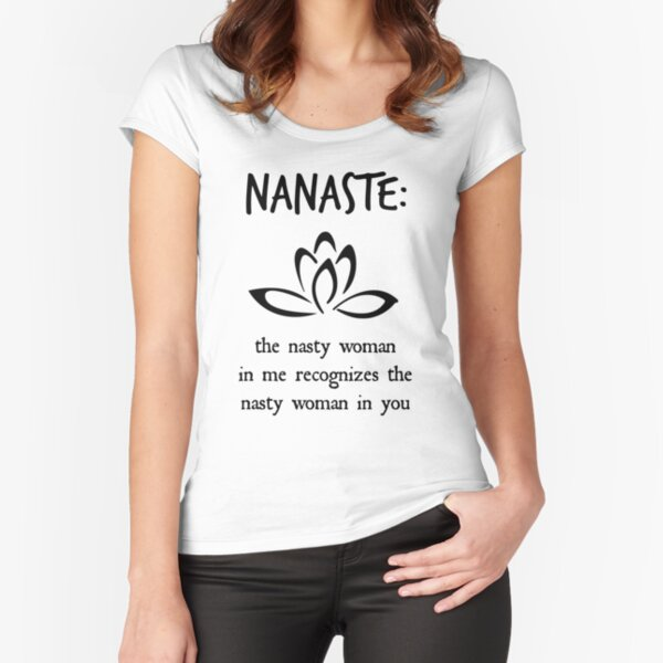 Nanaste: Nasty Woman  Fitted Scoop T-Shirt