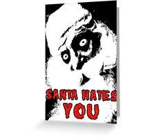 SANTA HATES YOU Greeting Card