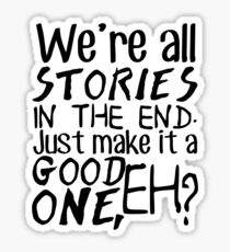 """""""We're all stories in the end. Just make it a good one, eh?"""" Sticker"""