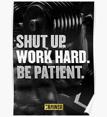 Shut Up. Work Hard. Be Patient. Poster