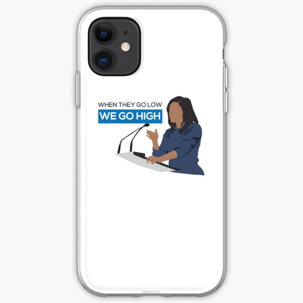 When they go low we go high - Michelle Obama  iPhone Soft Case