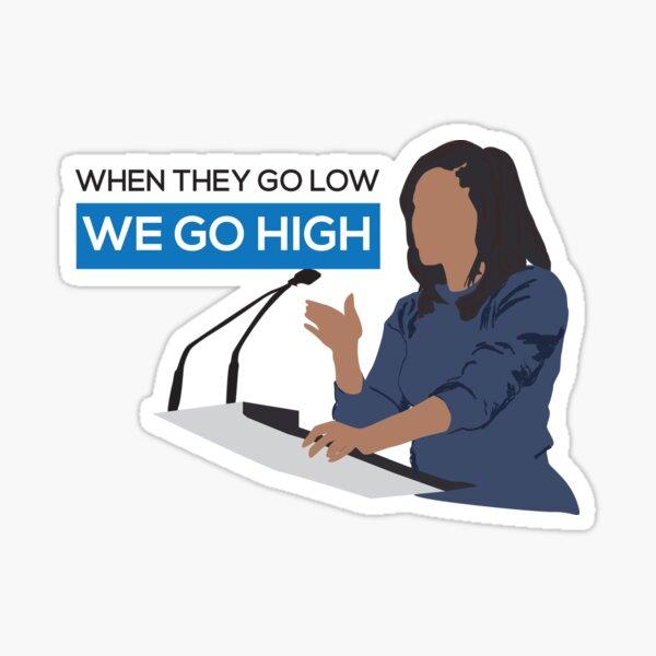 When they go low we go high - Michelle Obama  Sticker