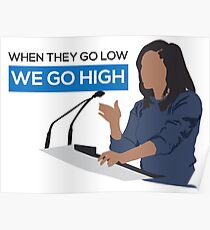 When they go low we go high - Michelle Obama  Poster