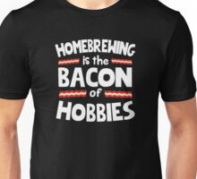 Homebrewing is The Bacon of Hobbies Unisex T-Shirt