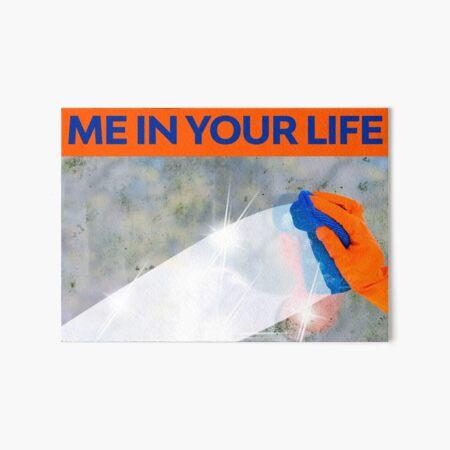 ME IN YOUR LIFE MEME - Desing Art Board Print